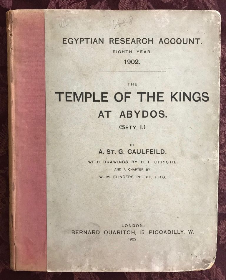 The temple of the kings at Abydos (Sethy I). With drawings by H.L. Christie and a chapter by W.M. Flinders Petrie. CAULFEILD Algernon Thomas St George.[newline]M0318b.jpg