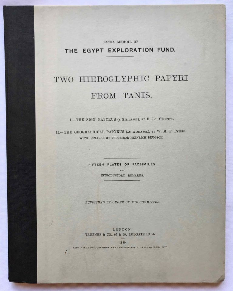 Two hieroglyphic papyri from Tanis. I. The sign papyrus (a syllabary). II. The geographical papyrus (an almanach). I by F.Ll. Griffith. II by W.M.F. Petrie with remarks by Heinrich Brugsch. GRIFFITH Francis Llewellyn T. - PETRIE William M. Flinders.[newline]M0730d.jpg