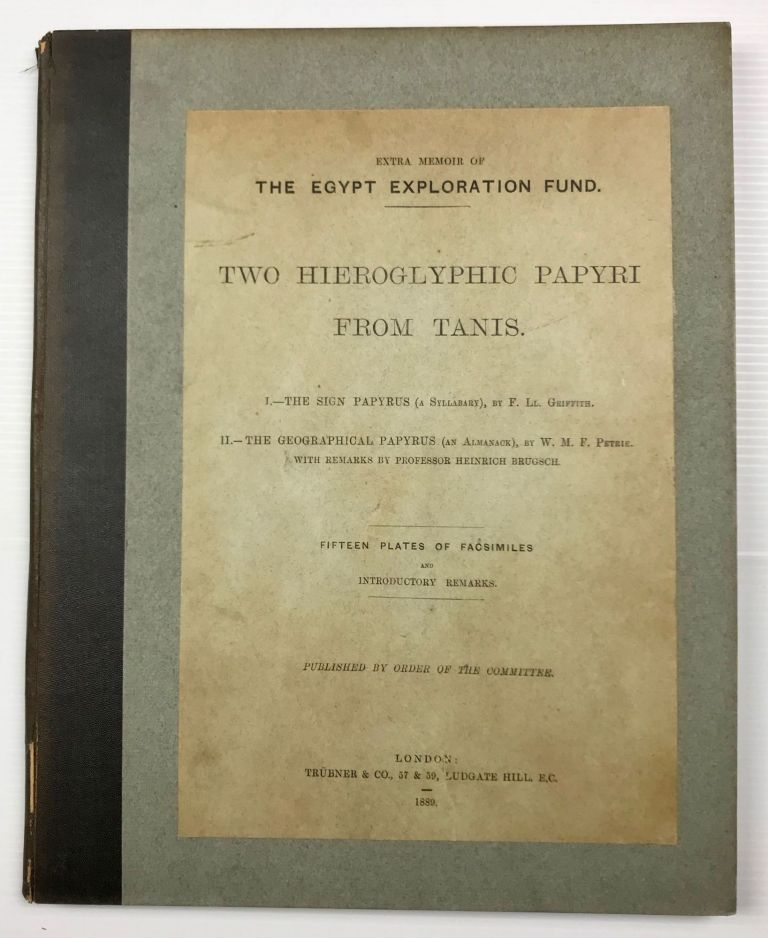 Two hieroglyphic papyri from Tanis. I. The sign papyrus (a syllabary). II. The geographical papyrus (an almanach). I by F.Ll. Griffith. II by W.M.F. Petrie with remarks by Heinrich Brugsch. GRIFFITH Francis Llewellyn T. - PETRIE William M. Flinders.[newline]M0730e.jpg