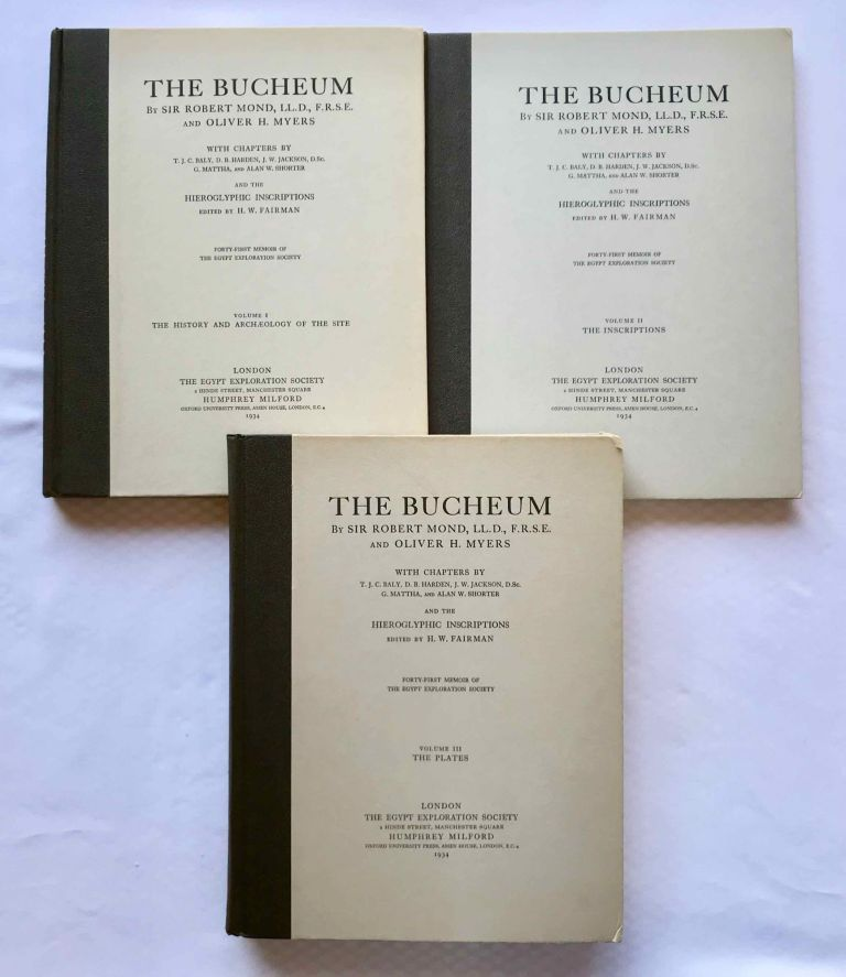 The Bucheum. Vol. I: The history and archaeology of the site. Vol. II: The inscriptions. Vol. III: The plates (complete set). With chapters by T.J.C. Baly, D.B. Harden, J.W. Jackson, G. Mattha, and Alan E. Shorter and the hieroglyphic inscriptions edited by H.W. Fairman. MOND Robert - MYERS Oliver H.[newline]M1128f.jpg