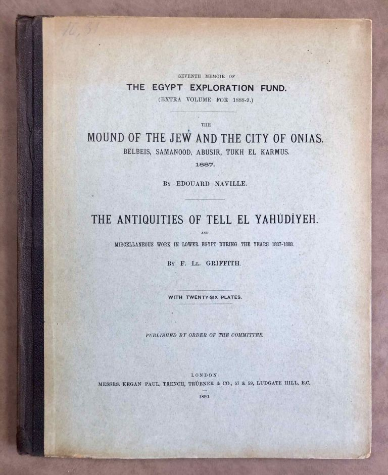 The mound of the Jew and the city of Onias. Belbeis, Samanood, Abusir, Tukh el-Karmus. 1887. The antiquities of Tell el-Yahudiyeh and miscellaneous works in Lower Egypt during the years 1887-1888. NAVILLE Edouard - GRIFFITH Francis L. T.[newline]M1206b.jpeg
