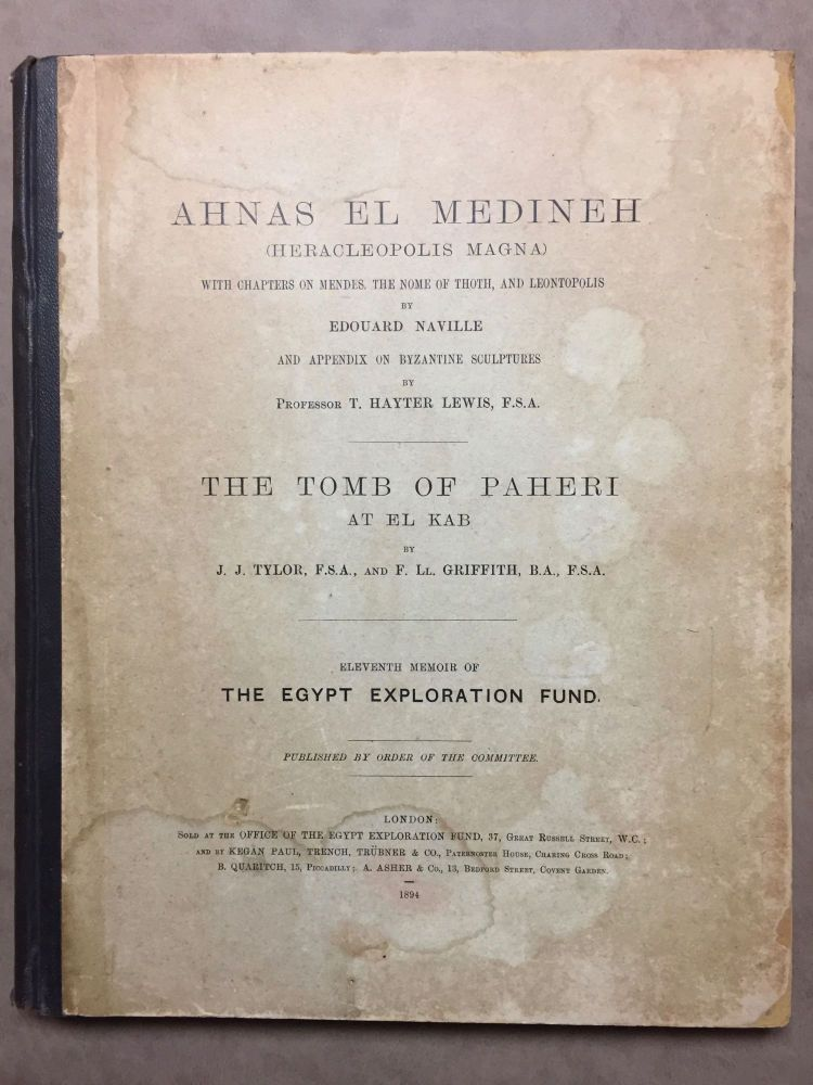 Ahnas el-Medineh and The tomb of Paheri at El-Kab. With chapters on Mendes, the nome of Thoth and Leontopolis by Edouard Naville. And appendix on Byzantine sculptures by Professor T. Hayter Lewis. NAVILLE Edouard - TYLOR J. J. - GRIFFITH F. LL.[newline]M1207a.jpg