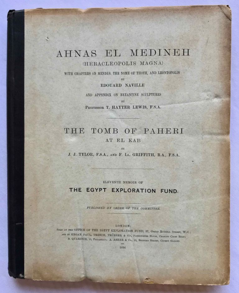 Ahnas el-Medineh and The tomb of Paheri at El-Kab. With chapters on Mendes, the nome of Thoth and Leontopolis by Edouard Naville. And appendix on Byzantine sculptures by Professor T. Hayter Lewis. NAVILLE Edouard - TYLOR J. J. - GRIFFITH F. LL.[newline]M1207d.jpg