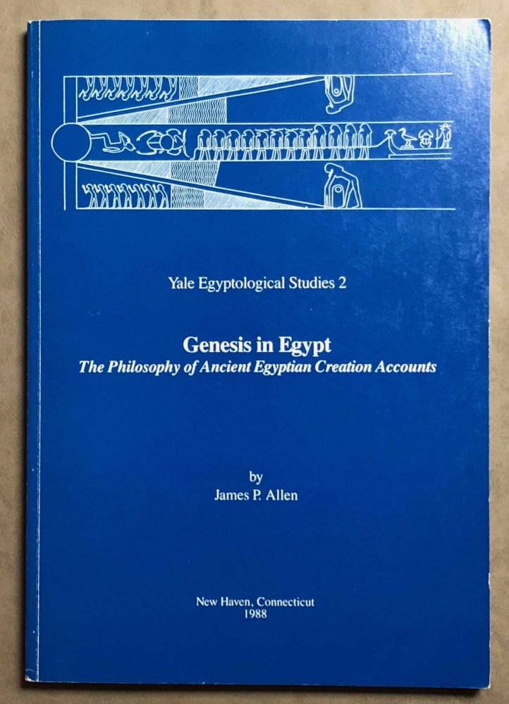 Genesis in Egypt. The Philosophy of Ancient Egyptian Creation Accounts. ALLEN James P.[newline]M1264.jpg