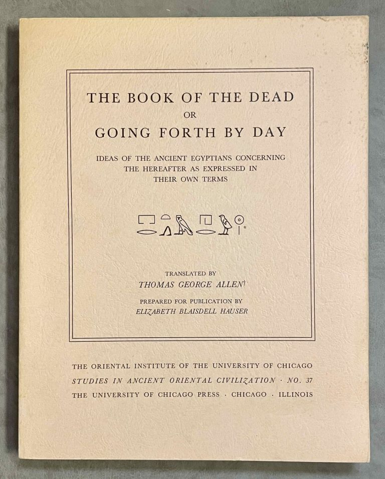 The Book of the Dead or Going Forth by Day. Ideas of the Ancient Egyptians Concerning the Hereafter As Expressed in Their Own Terms. ALLEN Thomas George.[newline]M2610b-00.jpeg