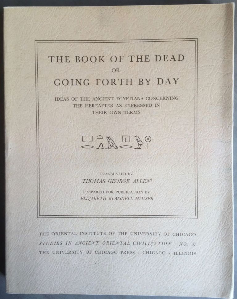 The Book of the Dead or Going Forth by Day. Ideas of the Ancient Egyptians Concerning the Hereafter As Expressed in Their Own Terms. ALLEN Thomas George.[newline]M2610c.jpg