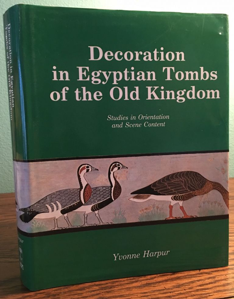 Decoration in Egyptian Tombs of the Old Kingdom: Studies In Orientation and Scene Content. HARPUR Yvonne.[newline]M3955a.jpg