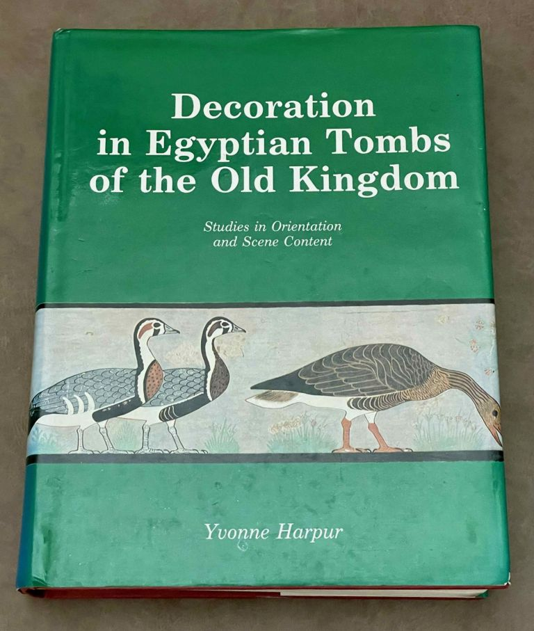 Decoration in Egyptian Tombs of the Old Kingdom: Studies In Orientation and Scene Content. HARPUR Yvonne.[newline]M3955b-00.jpeg