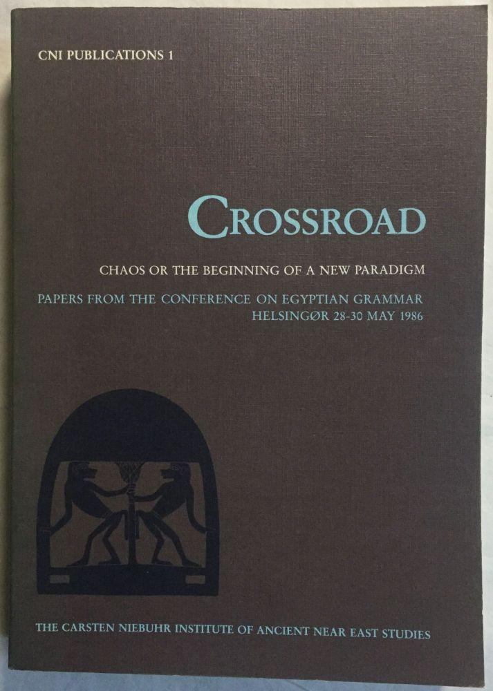 Crossroad. Chaos or the beginning of a new paradigm: papers from the Conference on Egyptian Grammar, Helsingor, 28-30 May 1986. ENGLUND Gertie - FRANDSEN Paul John.[newline]M4585.jpg