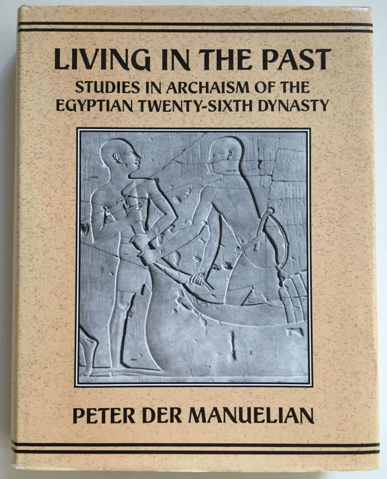 Living in the Past: Studies in Archaism of the Egyptian Twenty-Sixth Dynasty. der MANUELIAN Peter.[newline]M4878.jpg