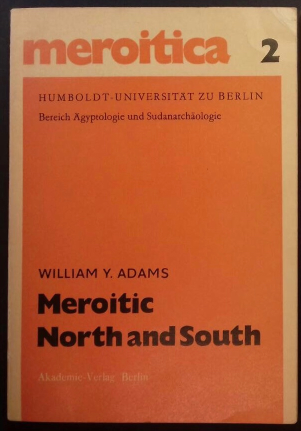 Meroitic North and South. A study in cultural contrasts. ADAMS Williams Y.[newline]M6484.jpg