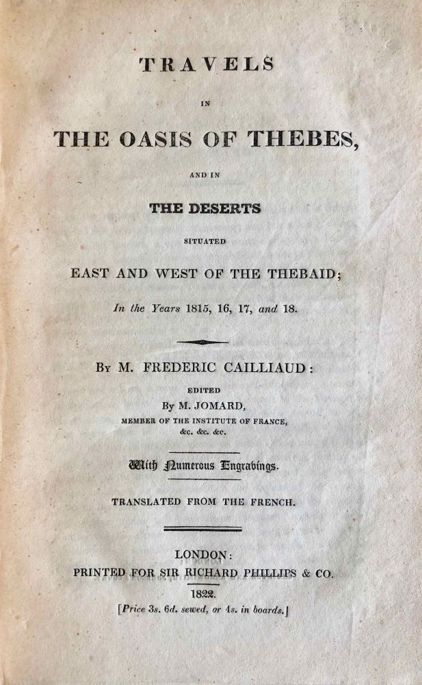 Travels in the Oasis of Thebes, and in the deserts situated East and West of the Thebaid, in the years 1815, 16, 17, and 18. CAILLIAUD Frédéric - JOMARD Edme-François - DROVETTI Bernardino.[newline]M7275-000.jpg