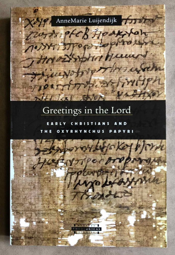 Greetings in the Lord. Early Christians in the Oxyrhynchus Papyri. LUIJENDIJK Anne Marie.[newline]M7593.jpeg