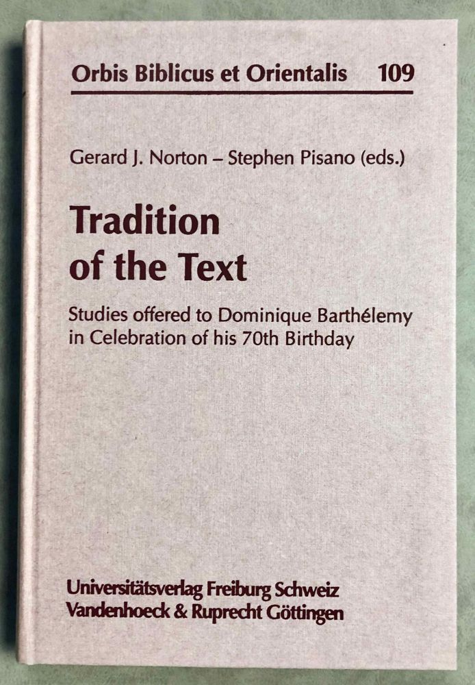 Tradition of the Text: Studies Offered to Dominique Barthelemy in Celebration of His 70th Birthday. BARTHELEMY Dominique - NORTON Gerard J. - PISANO Stephen, in honorem.[newline]M7905-00.jpeg