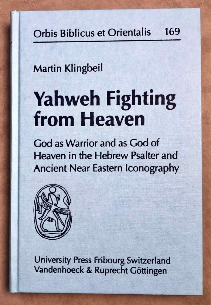 Yahweh Fighting from Heaven. God as warrior and as God of Heaven in the Hebrew Psalter and Ancient Near Eastern Iconography. KLINGBEIL Martin.[newline]M7951-00.jpeg