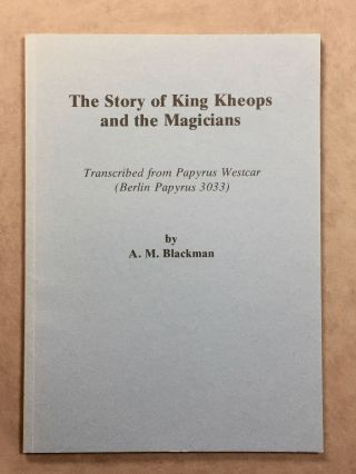 The Story of King Kheops and the Magicians. Transcribed from Papyrus Westcar (Berlin Papyrus 3033). BLACKMAN Aylward Manley.[newline]M0250a.jpg