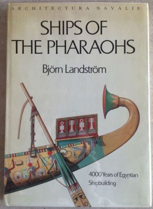 Ships of the pharaons, 4000 years of Egyptian shipbuilding. Architectura navalis n°1. LANDSTROM Bjorn.