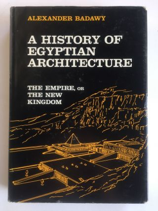 A History of Egyptian Architecture. Vol. III: The Empire (the New Kingdom). From the Eighteenth Dynasty to the End of the Twentieth Dynasty 1580-1085 B.C. BADAWY Alexander.[newline]M1089c.jpg