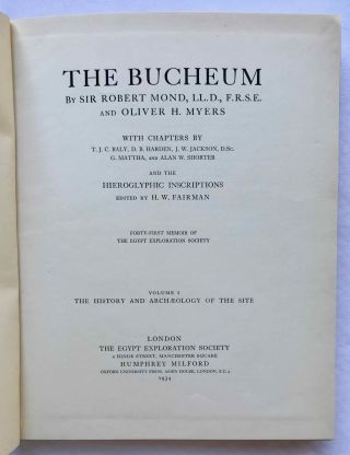 The Bucheum. Vol. I: The history and archaeology of the site. Vol. II: The inscriptions. Vol. III: The plates (complete set). With chapters by T.J.C. Baly, D.B. Harden, J.W. Jackson, G. Mattha, and Alan E. Shorter and the hieroglyphic inscriptions edited by H.W. Fairman[newline]M1128f-02.jpg