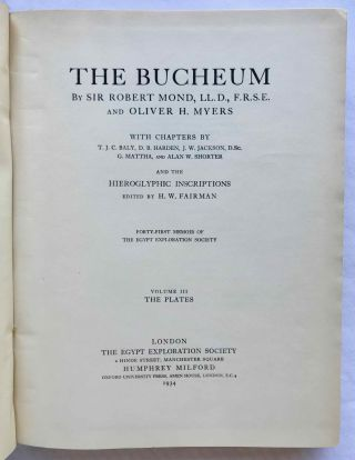 The Bucheum. Vol. I: The history and archaeology of the site. Vol. II: The inscriptions. Vol. III: The plates (complete set). With chapters by T.J.C. Baly, D.B. Harden, J.W. Jackson, G. Mattha, and Alan E. Shorter and the hieroglyphic inscriptions edited by H.W. Fairman[newline]M1128f-18.jpg