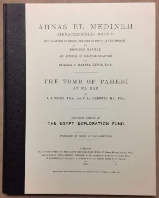Ahnas el-Medineh and The tomb of Paheri at El-Kab. With chapters on Mendes, the nome of Thoth and Leontopolis by Edouard Naville. And appendix on Byzantine sculptures by Professor T. Hayter Lewis. NAVILLE Edouard - TYLOR J. J. - GRIFFITH F. LL.[newline]M1207.jpg