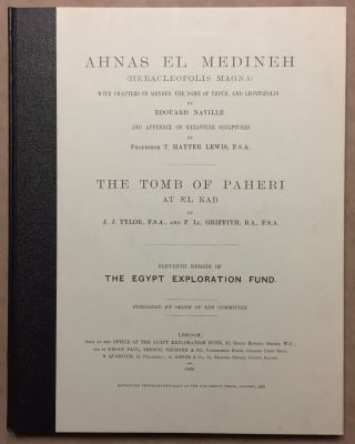 Ahnas el-Medineh and The tomb of Paheri at El-Kab. With chapters on Mendes, the nome of Thoth and Leontopolis by Edouard Naville. And appendix on Byzantine sculptures by Professor T. Hayter Lewis. NAVILLE Edouard - TYLOR J. J. - GRIFFITH F. LL.