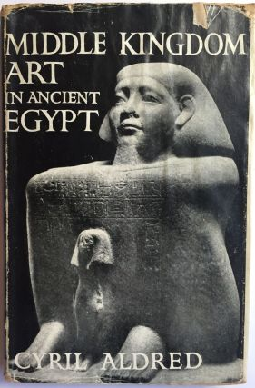 Middle Kingdom Art in Ancient Egypt, 2300-1500 B.C. ALDRED Cyril.