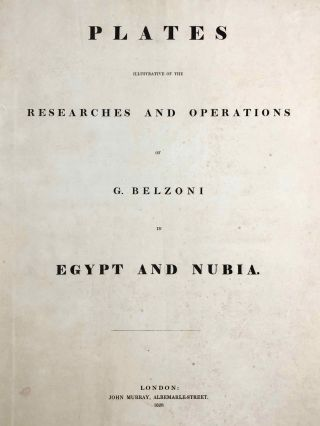 Narrative of the Operations and Recent Discoveries within the Pyramids, Temples, Tombs, and Excavations, in Egypt and Nubia; and of a Journey to the Coast of the Red Sea, in Search of the Ancient Berenice; and Another to the Oasis of Jupiter Ammon. Text and Plates illustrative of the researches and operations of G. Belzoni in Egypt and Nubia, including 6 new plates illustrative of the researches and operations of G. Belzoni in Egypt and Nubia (complete set)[newline]M1874b-003.jpg