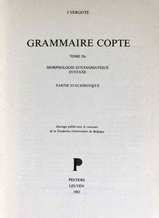 Grammaire copte. Tome II. a. Morphologie syntagmatique. Syntaxe. Partie synchronique. b. Morphologie syntagmatique. Partie diachronique. (complete tome II in 2 volumes)[newline]M2608d-01.jpeg
