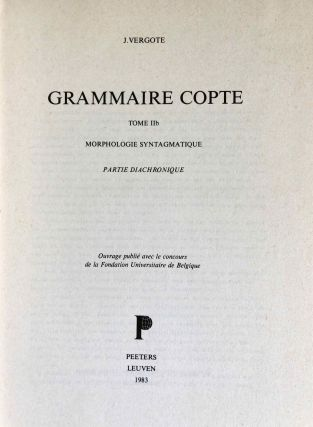 Grammaire copte. Tome II. a. Morphologie syntagmatique. Syntaxe. Partie synchronique. b. Morphologie syntagmatique. Partie diachronique. (complete tome II in 2 volumes)[newline]M2608d-04.jpeg