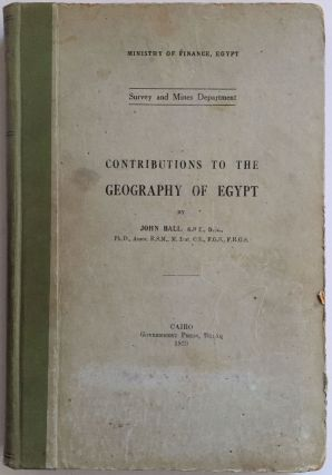 Contributions to the geography of Egypt. (Ministry of Finance, Egypt. Survey and Mines Department). BALL John.[newline]M2651a.jpg