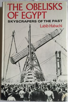 The obelisks of Egypt. Skyscrapers of the past. HABACHI Labib.[newline]M3692a.jpg