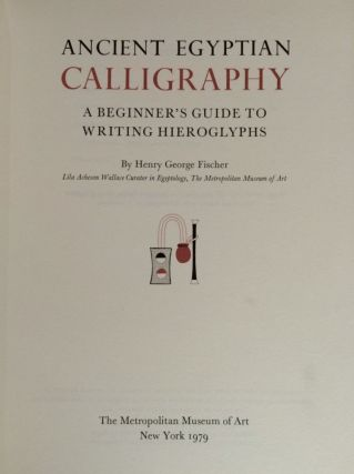 Ancient Egyptian calligraphy. A beginner's guide to writing hieroglyphs. FISCHER Henry George[newline]M3764.jpg