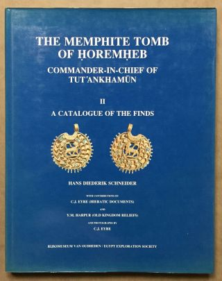 The Memphite Tomb of Horemheb commander-in-chief of Tut'ankhamun. Part II: A catalogue of the finds. SCHNEIDER Hans Dirk.