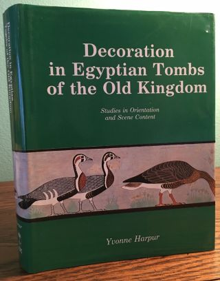 Decoration in Egyptian Tombs of the Old Kingdom: Studies In Orientation and Scene Content. HARPUR Yvonne.