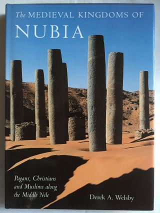 The Medieval Kingdoms of Nubia: Pagans, Christians and Muslims in the Middle Nile. WELSBY Derek A[newline]M4096.jpg