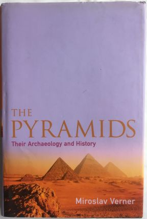 The pyramids. Their archaeology and history. VERNER Miroslav.