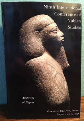 Abstracts of Papers. Ninth International Conference of Nubian Studies, Museum of Fine Arts, Boston August 21-26, 1998. AAA - No author.