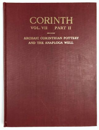 Corinth. Volume VII, Part II: Archaic Corinthian Pottery and the Anaploga Well. AMYX Darrell A. -...[newline]M4723a-00.jpeg