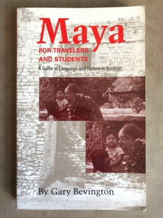 Maya for Travelers and Students. A Guide to Language and Culture in Yucatan. BEVINGTON Gary Loyd[newline]M6676.jpg