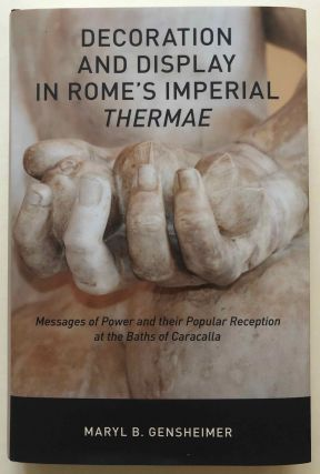 Decoration and display in Rome's imperial thermae: messages of power and their popular reception at the Baths of Caracalla. GENSHEIMER Maryl B.[newline]M6960.jpg