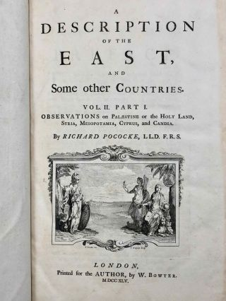 Description of the East and Some Other Countries. Vol. I: Observations on Egypt. Vol. II, part 1: Observations on Palæstine or the Holy Land, Syria, Mesopotamia, Cyprus, and Candia. Vol. II, part 2: Observations on the Islands of the Archipelago, Asia Minor, Thrace, Greece, and some other parts of Europe (complete set)[newline]M7225-18.jpg
