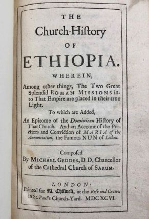 The church-history of Ethiopia. Wherein among other things, the two great splendid Roman missions into that empire are placed in their true light. To which are added an epitome of the Dominican history of that church and an account of the practices and conviction of Maria of the Annunciation, the famous nun of Lisbon.[newline]M7287-03.jpg