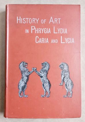 History of art in Phrygia, Lydia, Caria, and Lycia. PERROT Georges - CHIPIEZ Charles[newline]M7525.jpg
